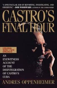 Castro's Final Hour by Andres Oppenheimer - 1993