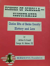 Echoes of Scholla, Illustrated:  Choice Bits of Berks County History and  Lore