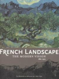 French Landscape : The Modernist Vision 1880 1920