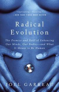 image of Radical Evolution : The Promise and Peril of Enhancing Our Minds, Our Bodies -- and What It Means to Be Human
