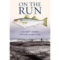 ON THE RUN  An Angler's Journey Down the Striper Coast