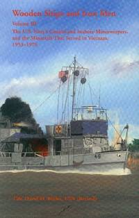 image of Wooden Ships and Iron Men: Volume III; The U. S. Navy's Coastal and Inshore Minesweepers, and the Minecraft That Served in Vietnam, 1953-1976