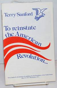 image of To reinstate the American Revolution... Terry Sanford's declaration of candidacy for the Presidency of the United States, May 19, 1975, Washington D.C.