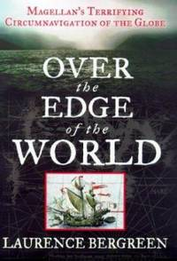 Over the Edge of the World : Magellan's Terrifying Circumnavigation of the Globe by Laurence Bergreen - 2003