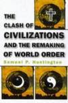 The Clash Of Civilizations and The Remaking Of World Order