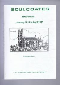 Marriages solemnised in the Parish of Sculcoates (Hull) in the County of York. January 1813 to April 1821
