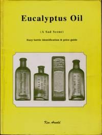 Eucalyptus Oil  (A Sad Scene) : Eucy Bottle Identification & Price Guide by Ken Arnold - 1998