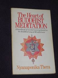 The Heart of Buddhist Meditation: a Handbook of  Mental Training Based on the Buddhist Way of...