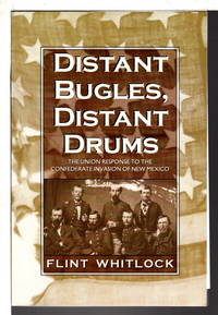 DISTANT BUGLES  DISTANT DRUMS: The Union Response to the Confederate Invasion of New Mexico.