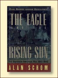 The Eagle And The Rising Sun: The Japanese-American War, 1941 1943 Pearl Harbor Through Guadalcanal