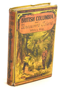 image of British Columbia, and Vancouver Island; comprising a historical sketch of the British Settlements in the North-West Coast of America; And a Survey of the physical character, capabilities, climate, topography, natural history, geology and ethnology of that region; ...