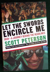 LET THE SWORDS ENCIRCLE ME: IRAN--A JOURNEY BEHIND THE HEADLINES