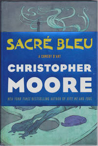 Sacré Bleu: A Comedy d'Art by Christopher Moore - First Edition - 2012 - from Books of the World (SKU: RWARE0000000253)