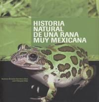 image of Historia Natural De Una Rana Muy Mexicana (Natural History of a Very Mexican Frog)