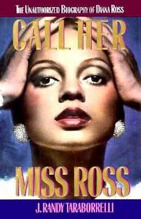 Call Her Miss Ross : The Unauthorized Biography of Diana Ross