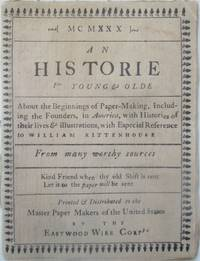 An Historie for Young and Olde About the Beginnings of Paper-Making, Including the Founders, in America, with Histories of their lives and Illustrations, with Especial Reference to William Rittenhouse