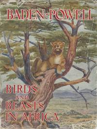 Birds and Beasts in Africa. by Baden-Powell, Lord - 1938