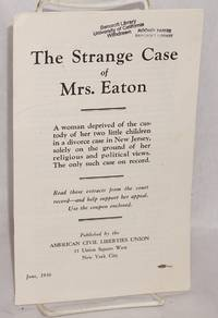 The strange case of Mrs. Eaton: a woman deprived of the custody of her two little children in a divorce case in New Jersey, solely on the ground of her religious and political views. The only such case on record