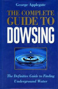 The Complete Guide to Dowsing: The Definitive Guide to Finding Underground Water