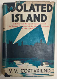 Isolated Island: A History and Personal Reminiscenes of the German Occupation of the Island of Guernsey, June 1940 - May  1946