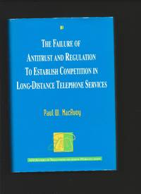 The Failure of Antitrust and Regulation to Establish Competition in Long-Distance Telephone Services