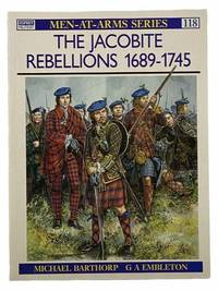 The Jacobite Rebellions, 1689-1745 (Men-At-Arms Series, No. 118)