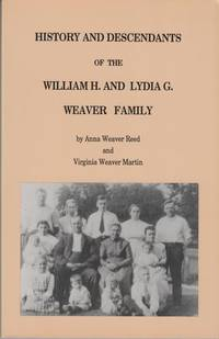 History and Descendants of the William H and Lydia G Weaver Family