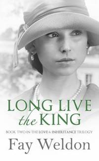 Long Live The King (Love and Inheritance) by  Fay Weldon - Paperback - 2013 - from ThriftBooks and Biblio.com