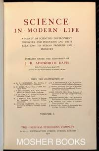 SCIENCE IN MODERN LIFE A Survey of Scientific Development, discovery and Invention and Their Relations to Human Progress and Industry