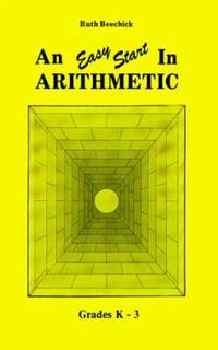An Easy Start in Arithmetic : Grades K-3 by Ruth Beechick - 1986