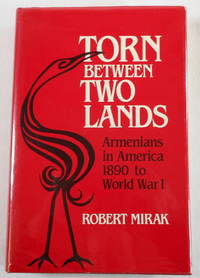 Torn Between Two Lands: Armenians in America, 1890 to World War I by Robert Mirak; Robert Mirak - Signed First Edition - 1983 - from Resource Books, LLC and Biblio.com