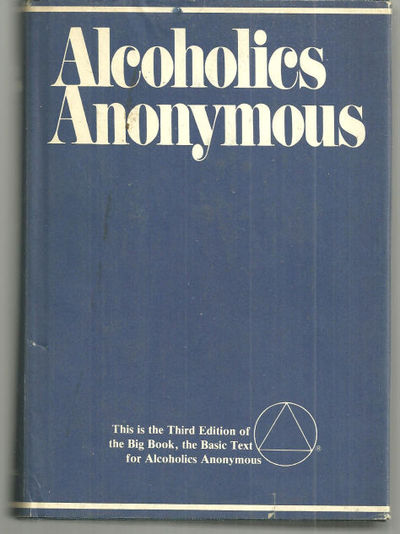 ALCOHOLICS ANONYMOUS The Story of How Many Thousands of Men and Women Have Recovered from Alcoholism, Alcoholics Anonymous