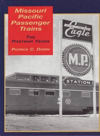Missouri Pacific Passenger Trains : The Postwar Years by  Patrick C Dorin - 1st Edition - 2003 - from Train World Pty Ltd (SKU: UB-015900)