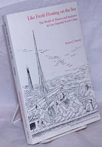 image of Like Froth Floating on the Sea: The World of Pirates and Seafarers in Late Imperial South China