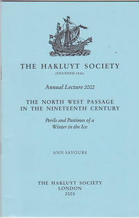 The North West Passage in the Nineteenth Century: Perils and Pastimes of a Winter in the Ice (Hakluyt Society Annual Lecture, 2002)