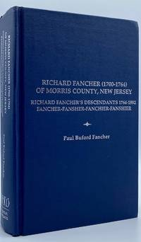 Richard Fancher (1700-1764) of Morris County, New Jersey. Richard Fancher's Descendants 1764-1992 Fancher - Fansher - Fanchier - Fanshier