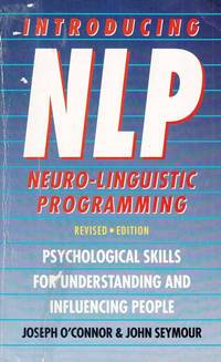 Introducing Neuro-Linguistic Programming.  Psychological Skills for Understanding and Influencing People