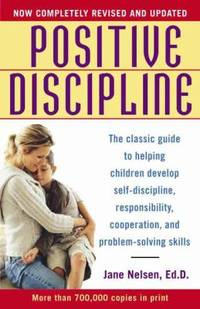 image of Positive Discipline : The Classic Guide to Helping Children Develop Self-Discipline, Responsibility, Cooperation, and Problem-Solving Skills