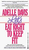 Let's Eat Right to Keep Fit (Signet) by Adelle Davis - 1970-01-08