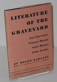 image of Literature of the graveyard: Jean-Paul Sartre, Francois Mauriac, Andre Malraux, Arthur Koestler