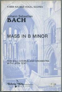 Johann Sebastian Bach: Mass in B Minor For Soli, Chorus and Orchestra with Latin Text (K 6004 Kalmus Vocal Scores)