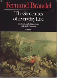 image of The Structures of Everyday Life: Civilization and Capitalism, 15th-18th Century Volume 1