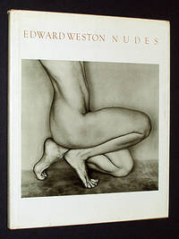 Edward Weston: Nudes, His Photographs Accompanied by Excerpts from the Daybooks & Letters