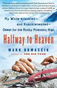 image of Halfway to Heaven: My White-knuckled--and Knuckleheaded--Quest for the Rocky Mountain High