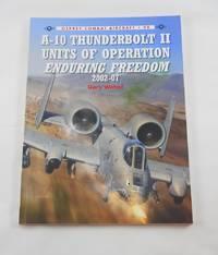 A-10 Thunderbolt II Units of Operation Enduring Freedom 2002-07 (Combat Aircraft)