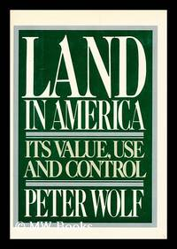 Land in America : its Value, Use, and Control / Peter Wolf
