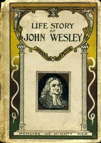 Life Story of John Wesley : Memoirs of Mighty Men