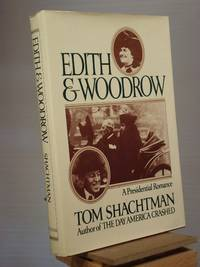 Edith and Woodrow: A Presidential Romance by Tom Shachtman - 1st Edition 1st Printing - 1981 - from Henniker Book Farm and Biblio.co.uk