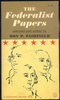 FEDERALIST PAPERS A Commentary on the Constitution of the United States Being a Collection of Essays Written in Support of the Constitution Agreed Upon September 17, 1787, by the Federal Convention, Hamilton, Alexander; John Jay and James Madison