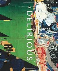 Delirious: Art at the Limits of Reason, 1950-1980